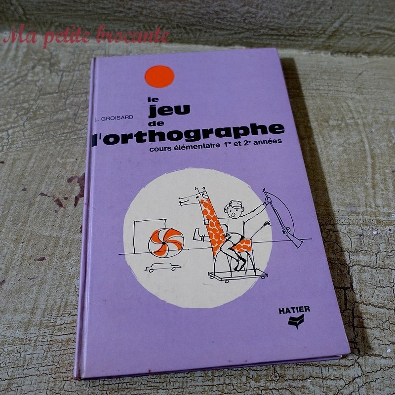 Le jeu de l'orthographe CE1 CE2 L. Groisard Hatier