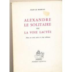 ALEXANDRE LE SOLITAIRE OU LA VOIE LACTEE JEAN LE MAROIS PERRET GENTIL
