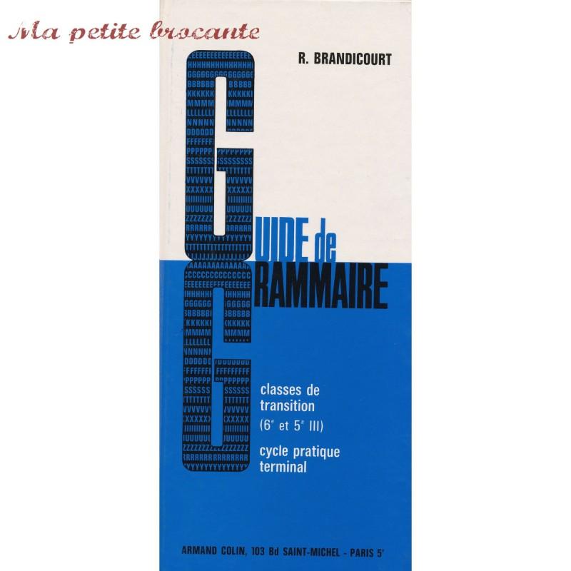Guide de Grammaire R. Brandicourt Classe de transition 6e et 5e